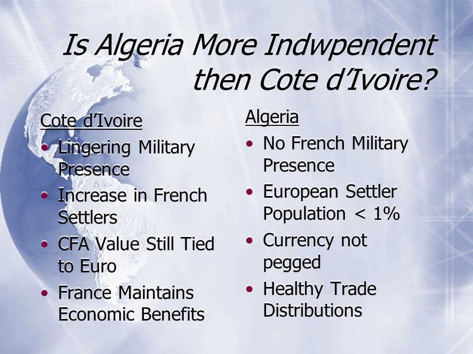 Is Algeria More Indwpendent then Cote d'Ivoire? Cote d'Ivoire Lingering Military Presence Increase in French Settlers CFA Value Still Tied to Euro Fra