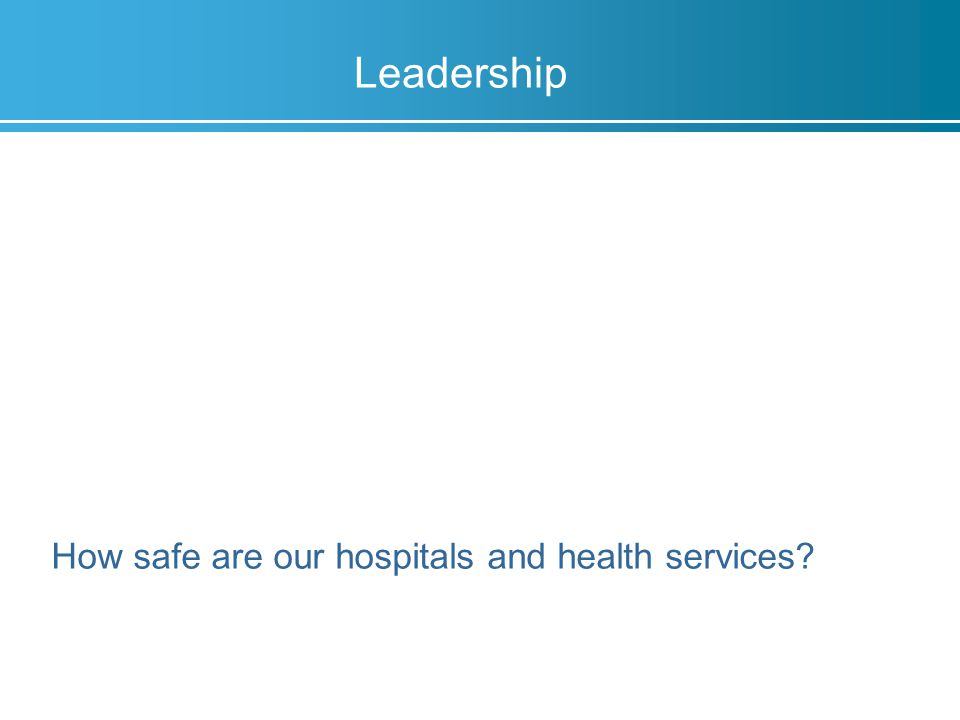 Leadership How safe are our hospitals and health services?