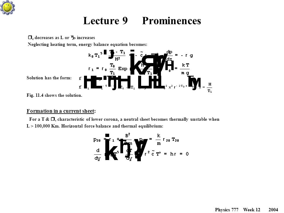 Lecture 9 Prominences Physics 777 Week 12 2004 Physics 777 Week 12 2004 Equations 11.18, 11.20, & 11.21 determine  20, B 20, T 20 in term of L and B.
