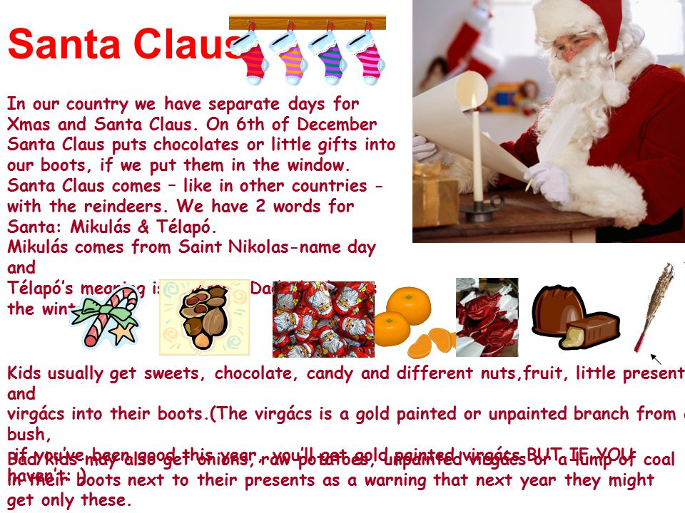 Santa Claus In our country we have separate days for Xmas and Santa Claus.