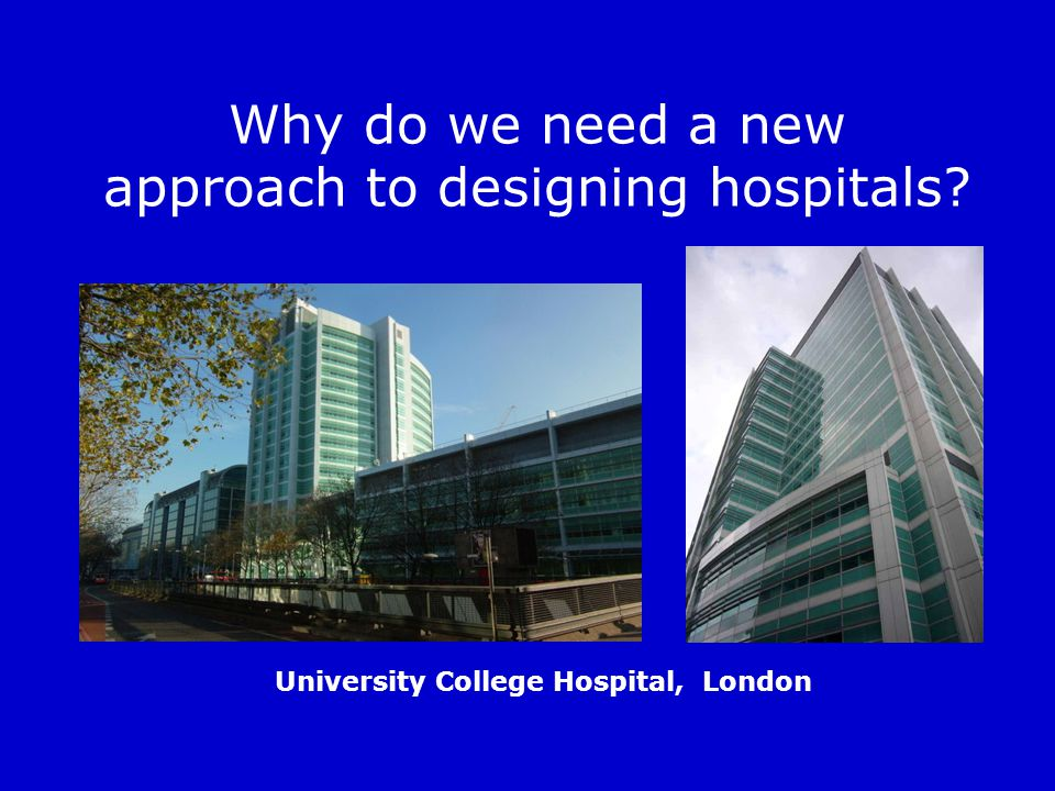Why do we need a new approach to designing hospitals? University College Hospital, London