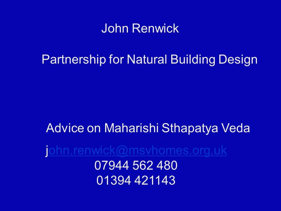 John Renwick Partnership for Natural Building Design Advice on Maharishi Sthapatya Veda john.renwick@msvhomes.org.ukohn.renwick@msvhomes.org.uk 07944 562 480 01394 421143