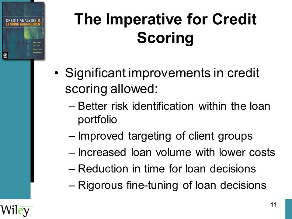 11 The Imperative for Credit Scoring Significant improvements in credit scoring allowed: –Better risk identification within the loan portfolio –Improved targeting of client groups –Increased loan volume with lower costs –Reduction in time for loan decisions –Rigorous fine-tuning of loan decisions