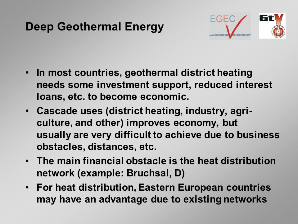 In most countries, geothermal district heating needs some investment support, reduced interest loans, etc.