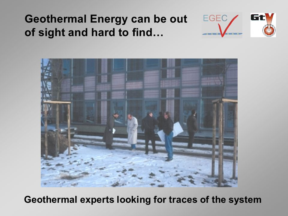 Geothermal Energy can be out of sight and hard to find… Geothermal experts looking for traces of the system