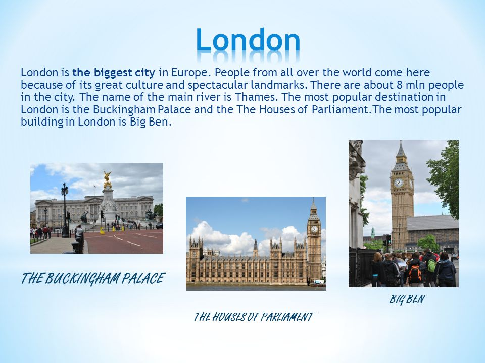 London is the biggest city in Europe.