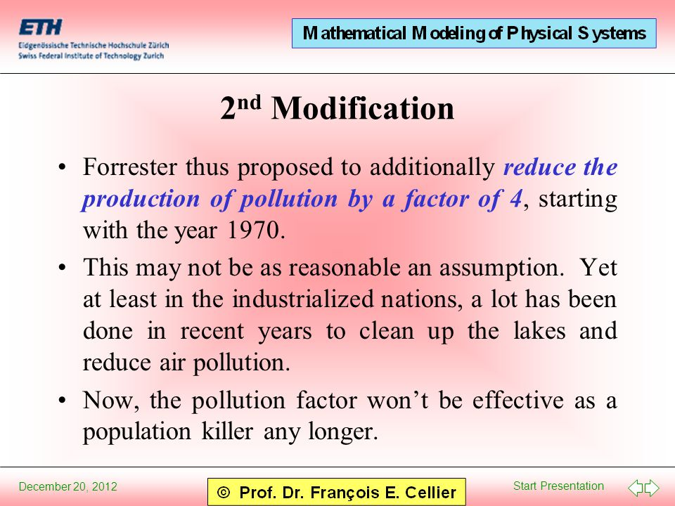 Start Presentation December 20, 2012 2 nd Modification Forrester thus proposed to additionally reduce the production of pollution by a factor of 4, starting with the year 1970.