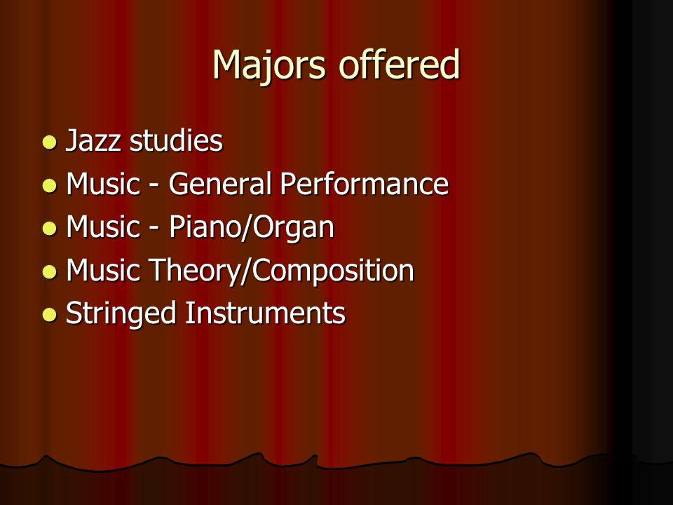 Majors offered Jazz studies Jazz studies Music - General Performance Music - General Performance Music - Piano/Organ Music - Piano/Organ Music Theory/