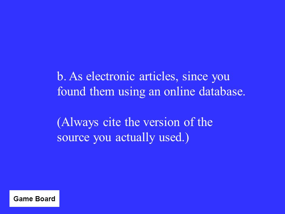You use one of the library's online research databases, Academic Search Premier, to find information for a paper. You find several articles from Newsw
