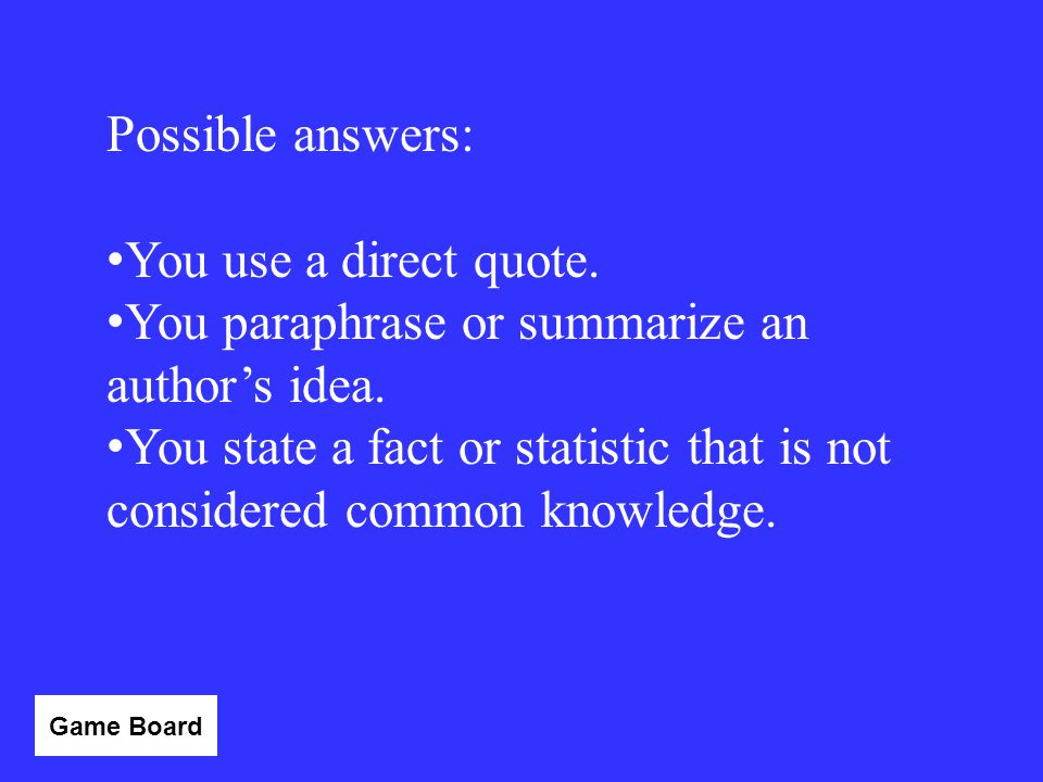 List at least two instances in which you would need to provide a parenthetical citation in your paper. Answer