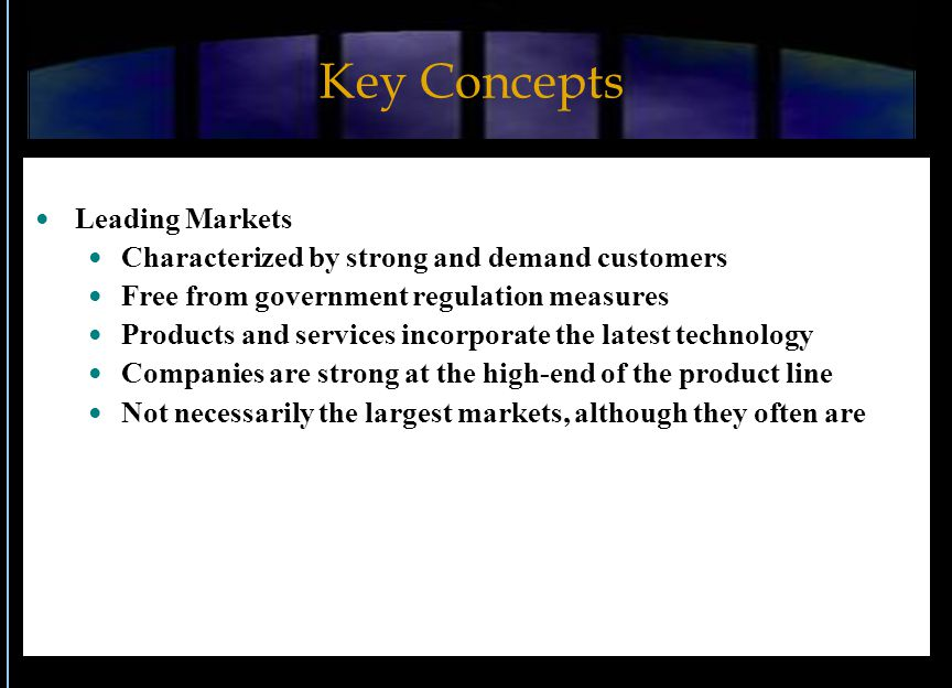 Key Concepts Leading Markets Characterized by strong and demand customers Free from government regulation measures Products and services incorporate t