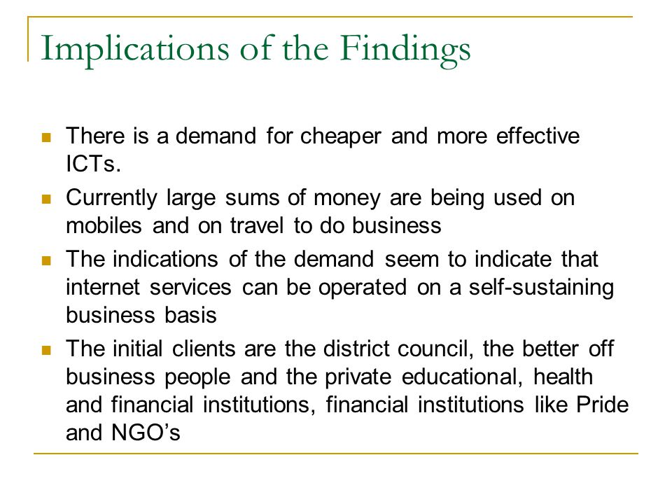 Implications of the Findings There is a demand for cheaper and more effective ICTs.