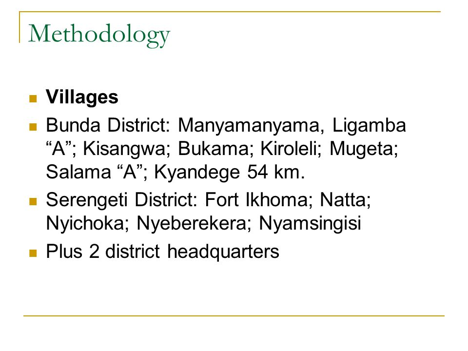 Methodology Villages Bunda District: Manyamanyama, Ligamba A ; Kisangwa; Bukama; Kiroleli; Mugeta; Salama A ; Kyandege 54 km.