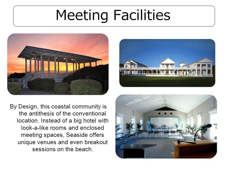 Meeting Facilities By Design, this coastal community is the antithesis of the conventional location. Instead of a big hotel with look-a-like rooms and