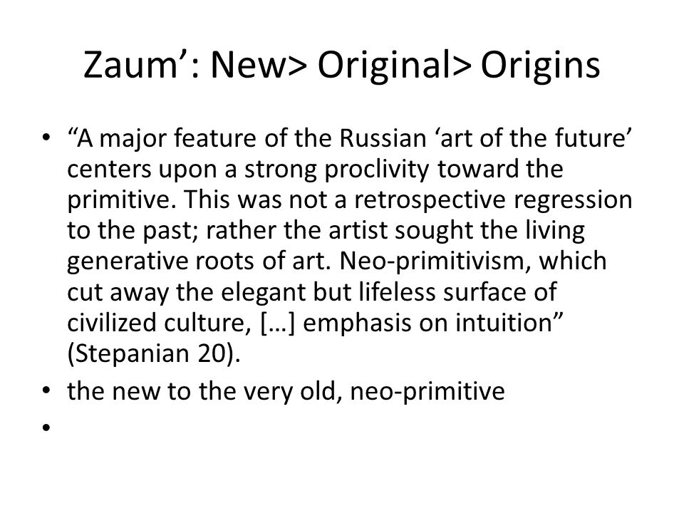 Zaum': New> Original> Origins A major feature of the Russian 'art of the future' centers upon a strong proclivity toward the primitive.
