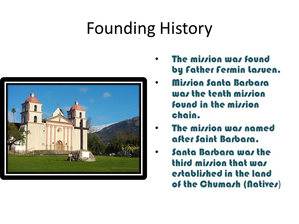 Founding History The mission was found by Father Fermin Lasuen.