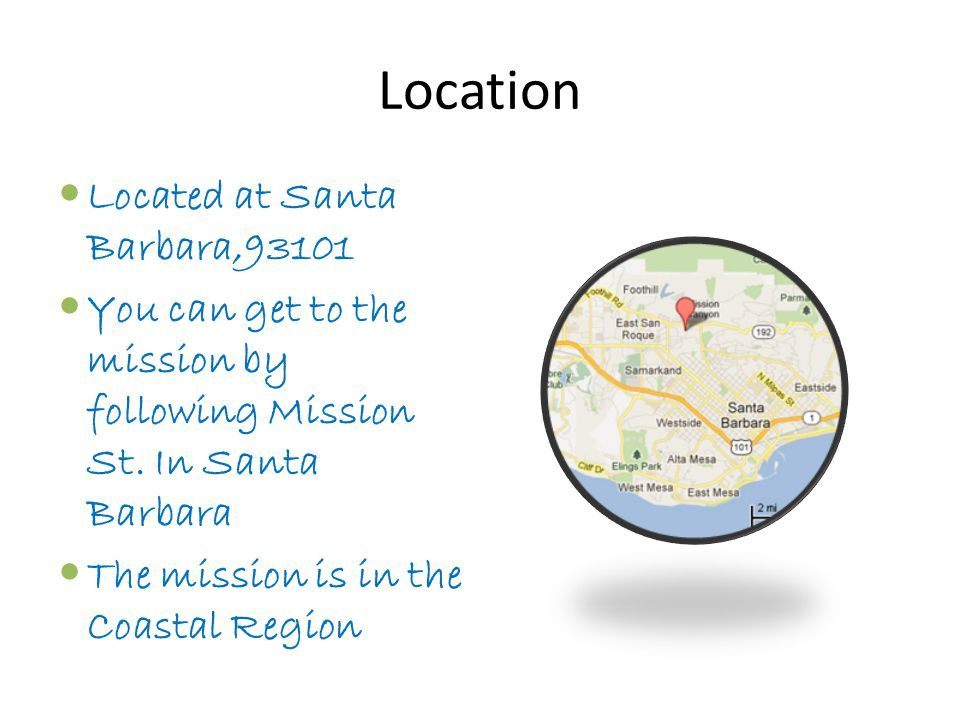 Location Located at Santa Barbara,93101 You can get to the mission by following Mission St.