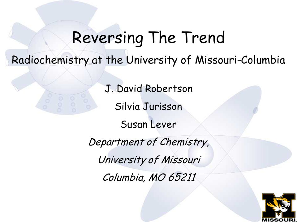Reversing The Trend Radiochemistry at the University of Missouri-Columbia J.