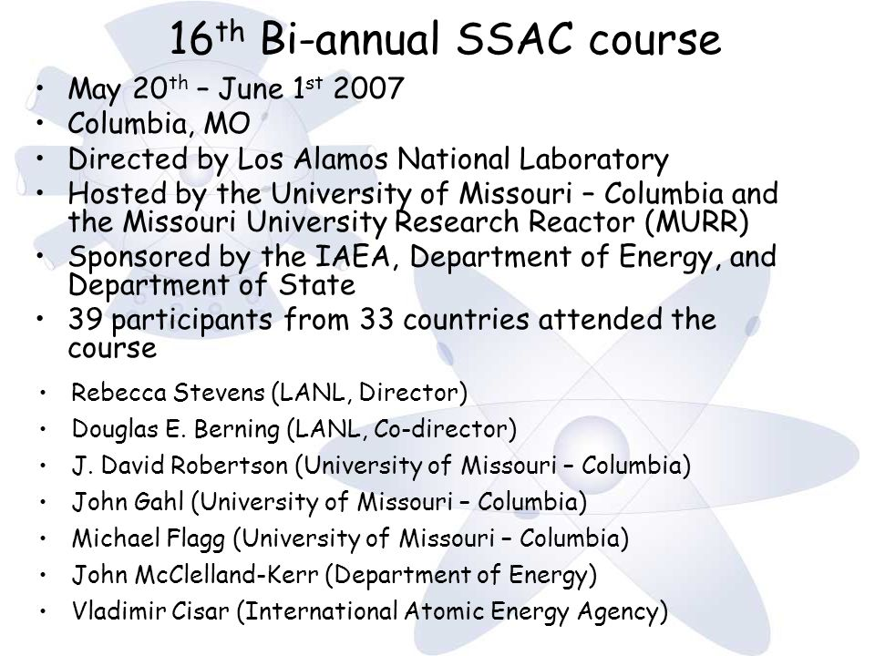 16 th Bi-annual SSAC course Rebecca Stevens (LANL, Director) Douglas E.