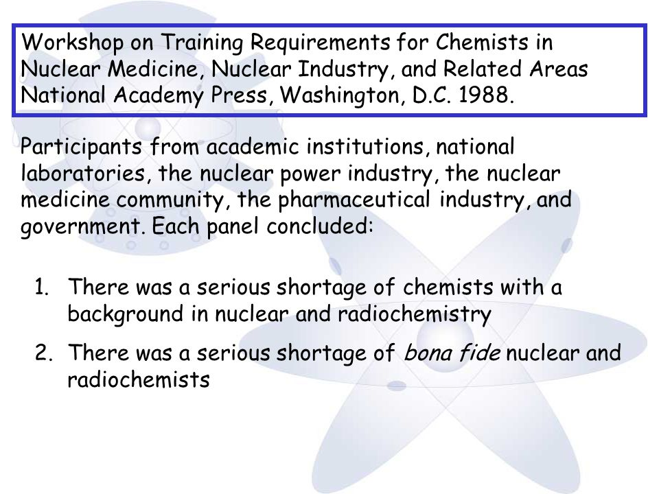 Workshop on Training Requirements for Chemists in Nuclear Medicine, Nuclear Industry, and Related Areas National Academy Press, Washington, D.C.