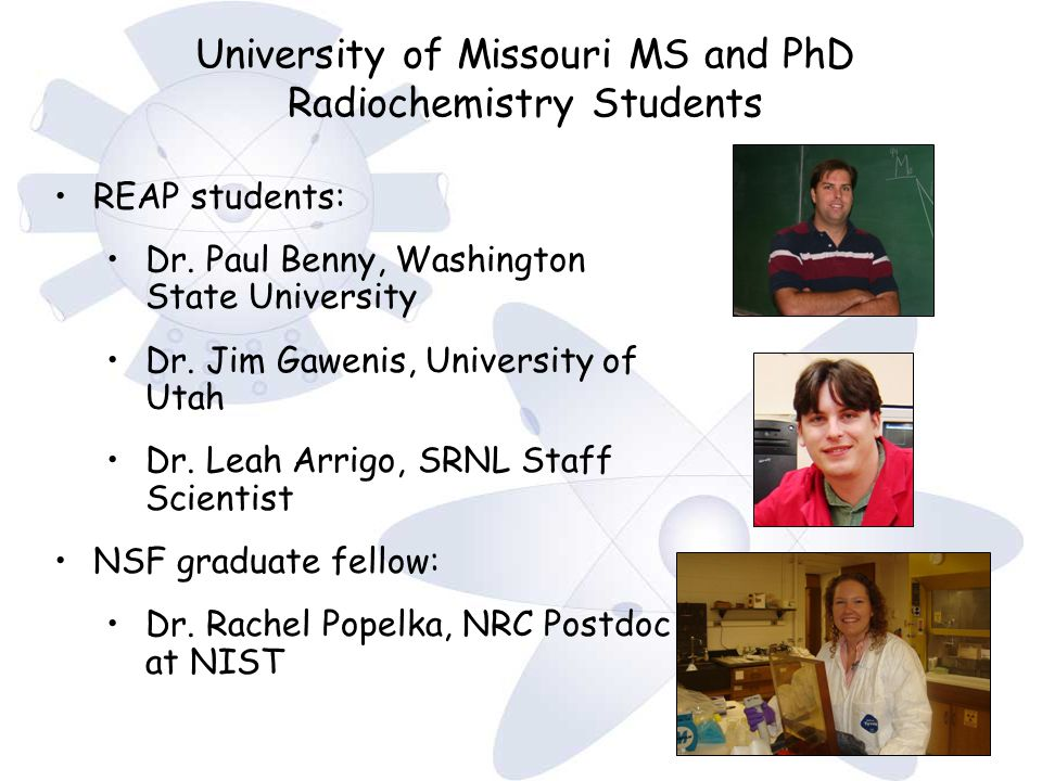 University of Missouri MS and PhD Radiochemistry Students REAP students: Dr.