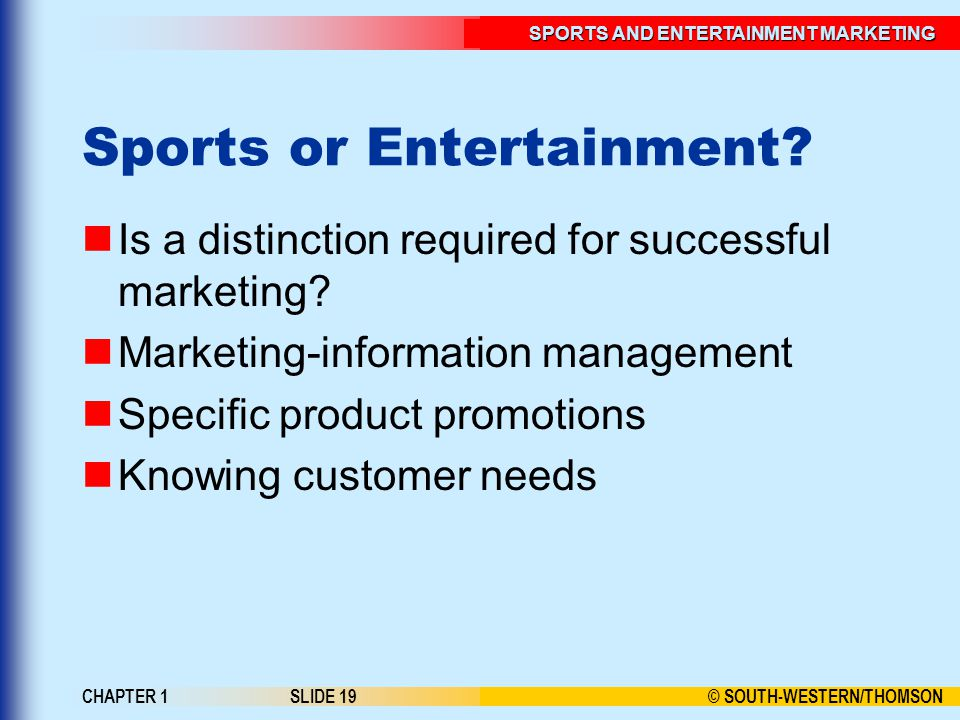 © SOUTH-WESTERN/THOMSON SPORTS AND ENTERTAINMENT MARKETING CHAPTER 1SLIDE 19 Sports or Entertainment.