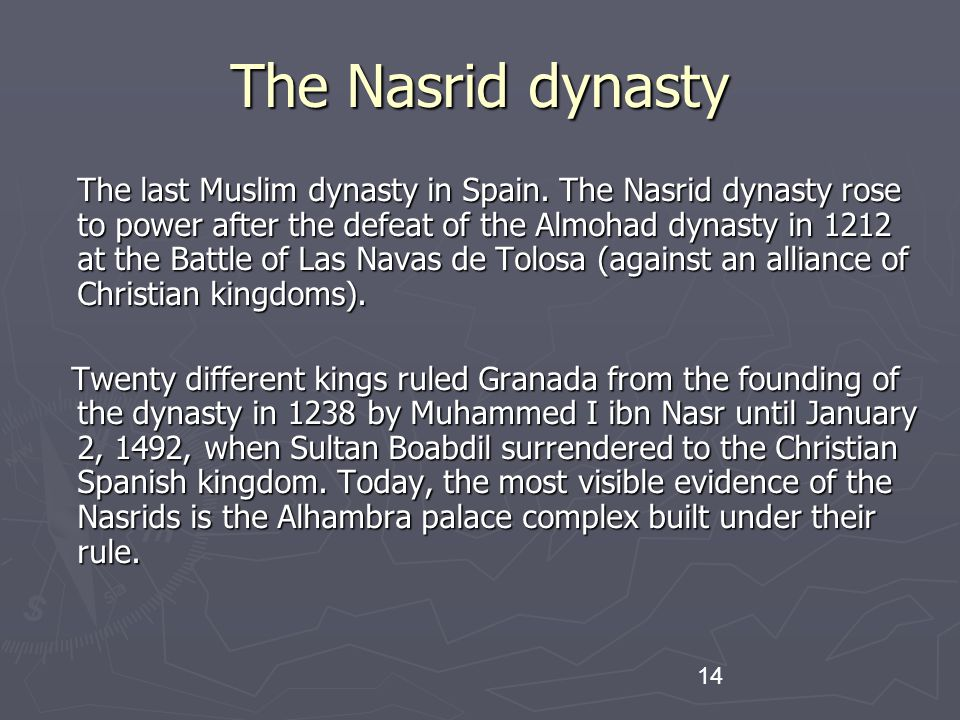 14 The Nasrid dynasty The last Muslim dynasty in Spain.