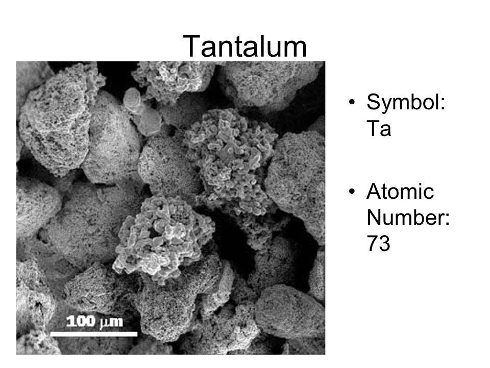 Tantalum Symbol: Ta Atomic Number: 73