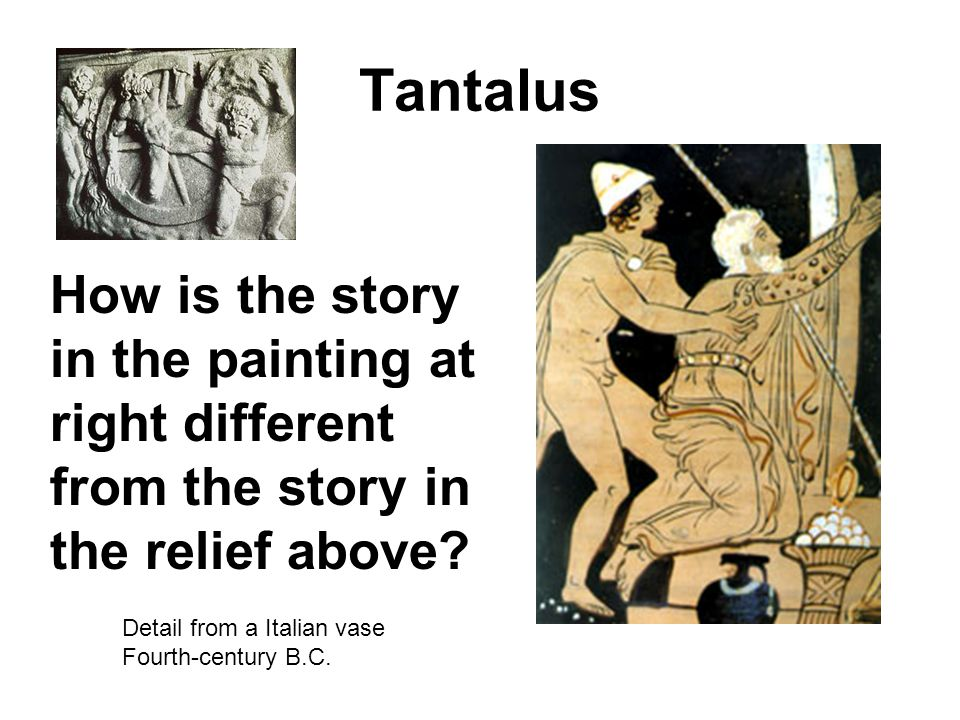 Tantalus Detail from a Italian vase Fourth-century B.C.
