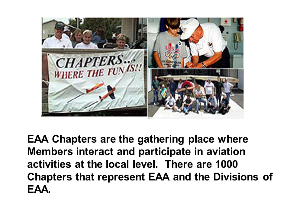 EAA Chapters are the gathering place where Members interact and participate in aviation activities at the local level.