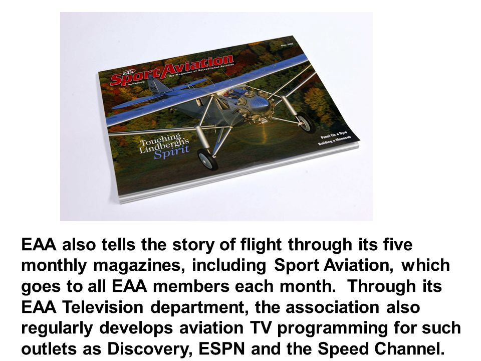 EAA also tells the story of flight through its five monthly magazines, including Sport Aviation, which goes to all EAA members each month.