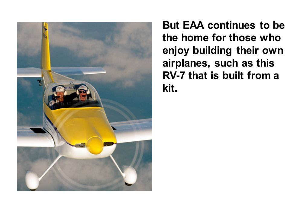 But EAA continues to be the home for those who enjoy building their own airplanes, such as this RV-7 that is built from a kit.