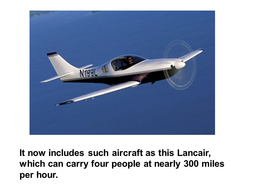 It now includes such aircraft as this Lancair, which can carry four people at nearly 300 miles per hour.