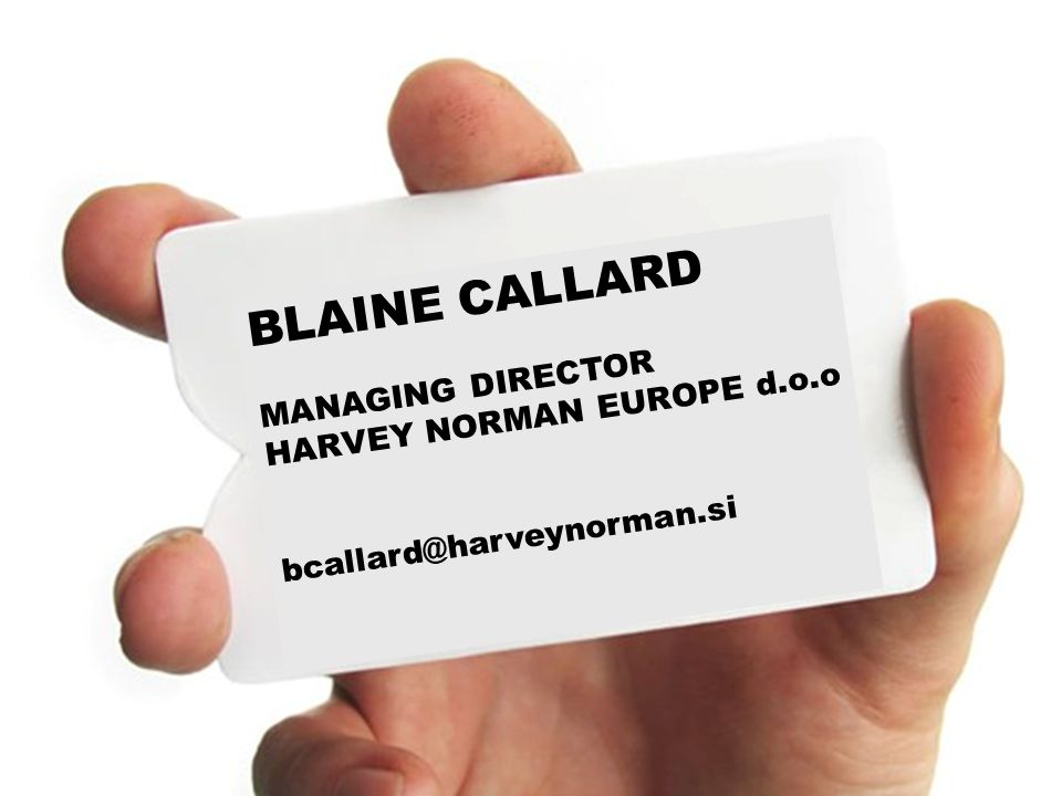 MANAGING FOR MOTIVATION & INNOVATION Blaine Callard HARVEY NORMAN QUICK INTRODUCTION Founded 1972 Market Capitalization of over € 2.1 Billion EURO 300 Harvey Norman stores worldwide Turnover €3,25 billion EURO Number one retailer of furniture, electrical, and computer equipment in Australia and New Zealand.