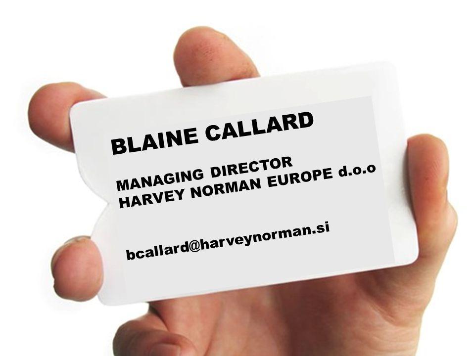 MANAGING FOR MOTIVATION & INNOVATION Blaine Callard BLAINE CALLARD MANAGING DIRECTOR HARVEY NORMAN EUROPE d.o.o bcallard@harveynorman.si