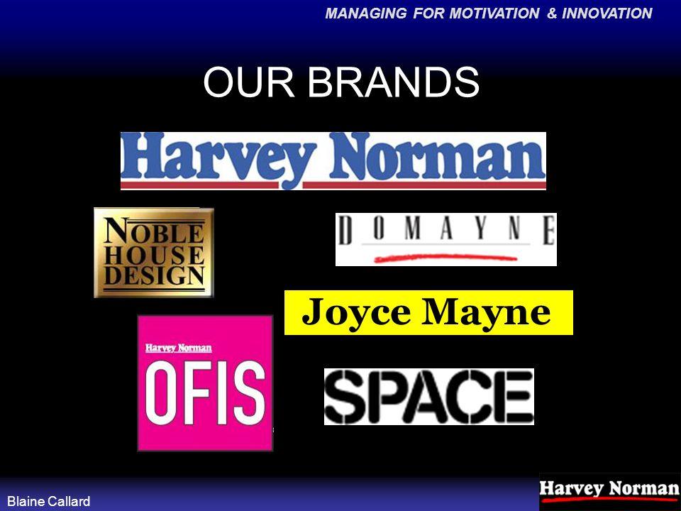 MANAGING FOR MOTIVATION & INNOVATION Blaine Callard OUR BRANDS Joyce Mayne