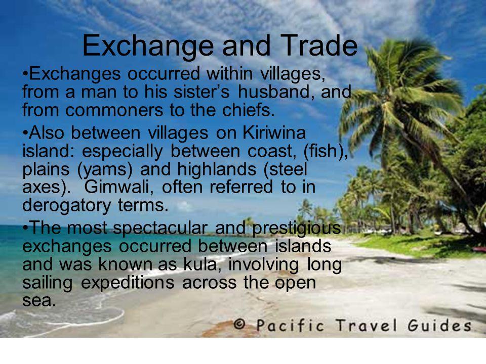 Basic Features of the Kula Separation between utilitarian exchange (gimwali) and ceremonial exchanges (kula).