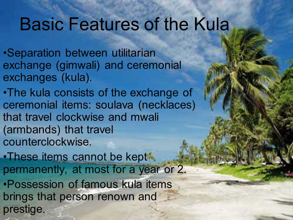Sociological Features of the Kula The partners in the kula were lifelong trading partners obliged to each other for hospitality, help and assistance.