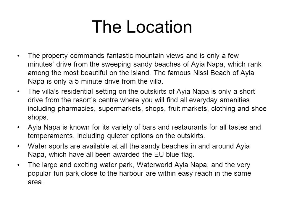 The Location The property commands fantastic mountain views and is only a few minutes' drive from the sweeping sandy beaches of Ayia Napa, which rank