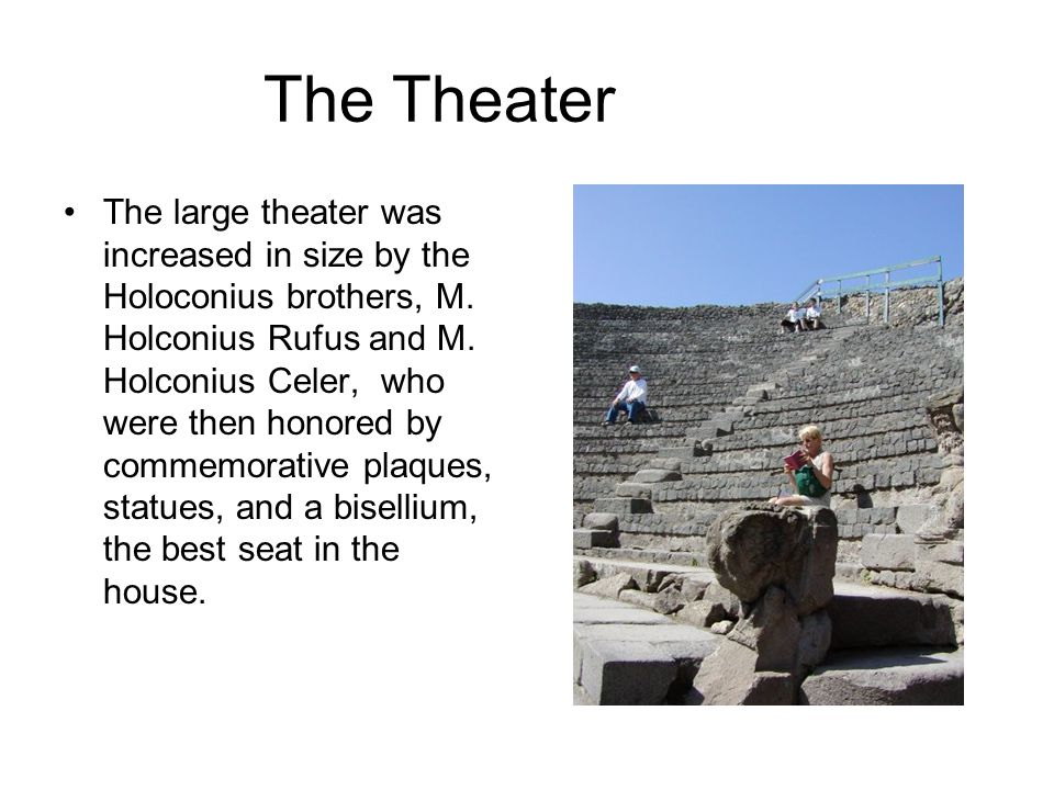 The Theater The large theater was increased in size by the Holoconius brothers, M.