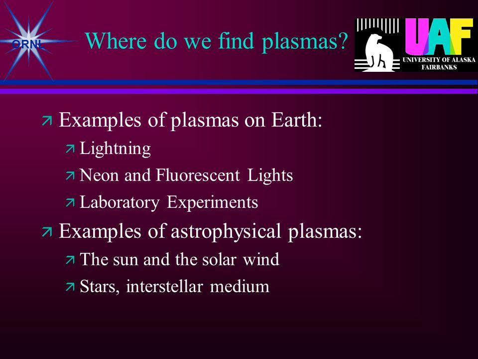 ORNL Where do we find plasmas.