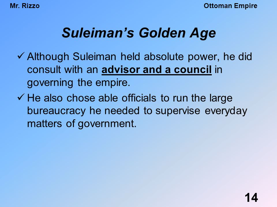 Mr. RizzoOttoman Empire Suleiman's Golden Age Although Suleiman held absolute power, he did consult with an advisor and a council in governing the emp