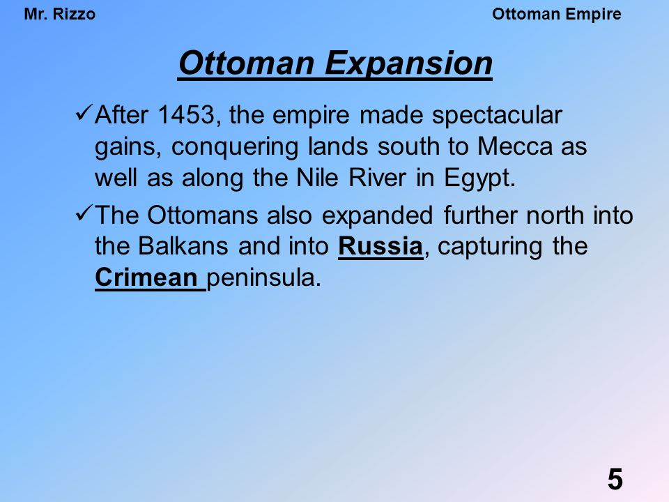 Mr. RizzoOttoman Empire Ottoman Expansion After 1453, the empire made spectacular gains, conquering lands south to Mecca as well as along the Nile Riv