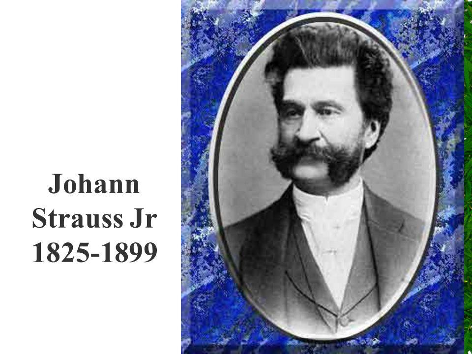 Johann Strauss Jr 1825-1899