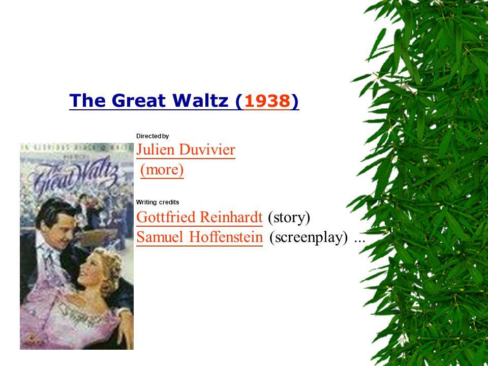 The Great Waltz (1938)1938 Directed by Julien Duvivier (more) Writing credits Gottfried Reinhardt (story) Samuel Hoffenstein (screenplay)...