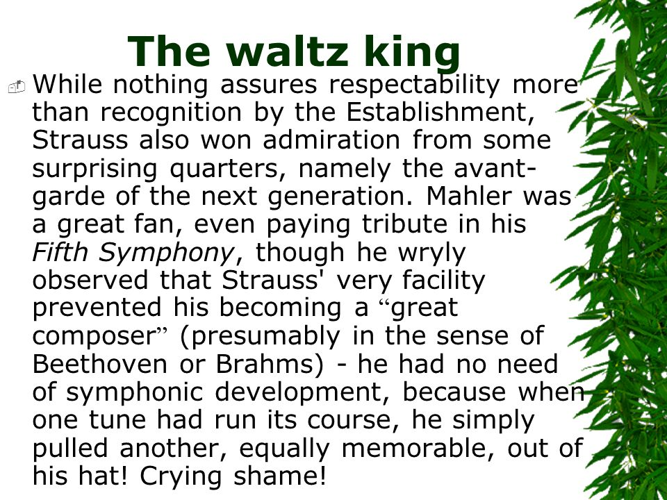 The waltz king  While nothing assures respectability more than recognition by the Establishment, Strauss also won admiration from some surprising qua
