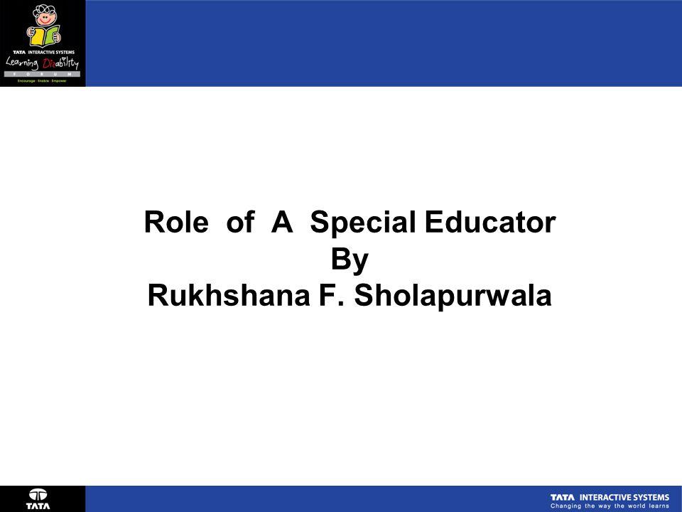 Role of A Special Educator By Rukhshana F. Sholapurwala