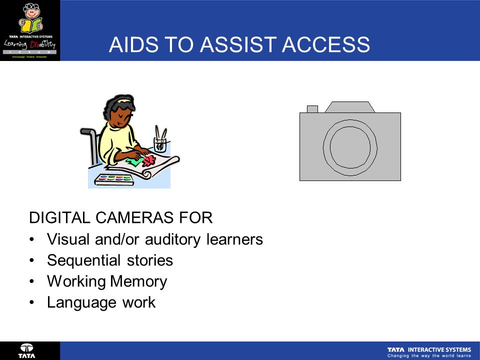 AIDS TO ASSIST ACCESS DIGITAL CAMERAS FOR Visual and/or auditory learners Sequential stories Working Memory Language work