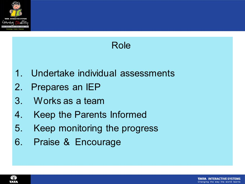 Role 1.Undertake individual assessments 2.Prepares an IEP 3.