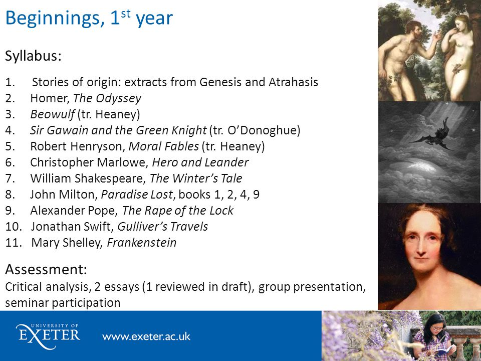Beginnings, 1 st year Syllabus: 1. Stories of origin: extracts from Genesis and Atrahasis 2. Homer, The Odyssey 3. Beowulf (tr. Heaney) 4. Sir Gawain